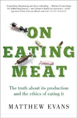On Eating Meat  The truth about its production and the question of whether we should eat it
