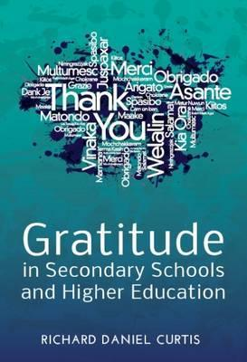 Gratitude in Secondary Schools and Higher Education: A Guide for Staff Working with Young People 2016