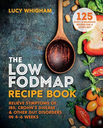 The Low-FODMAP Recipe Book : Relieve Symptoms of IBS, Crohn's Disease & Other Gut Disorders in 4-6 Weeks
