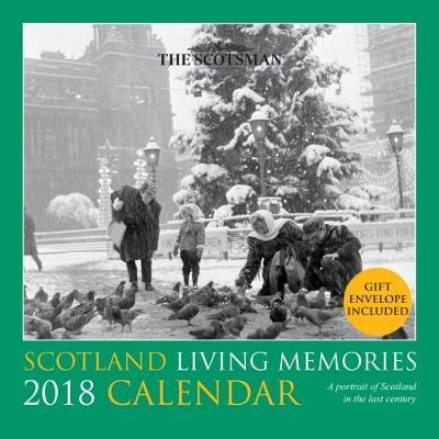 Scotland Living Memories Calendar 2018 2018