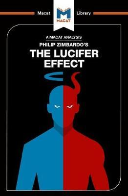 An Analysis of Philip Zimbardo's The Lucifer Effect : Understanding How Good People Turn Evil