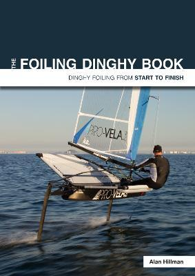 The Foiling Dinghy Book - Dinghy Foiling from Start to Finish
