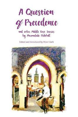 A Question of Precedence  And Other Middle East Stories by Marmaduke Pickthall