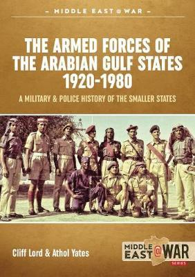 The Military and Police Forces of the Gulf States : Volume 1 the Trucial States and United Arab Emirates 1951-1980