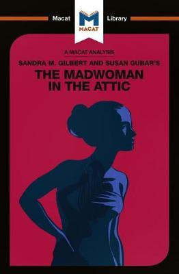 An Analysis of Sandra M. Gilbert and Susan Gubar's The Madwoman in the Attic: The Woman Writer and the Nineteenth-Century Literary Imagination