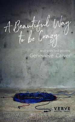 A Beautiful Way to be Crazy and Selected Poems