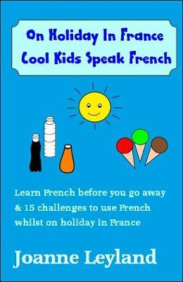 On Holiday in France Cool Kids Speak French : Learn French Before You Go Away & 15 Challenges to Use French Whilst Away