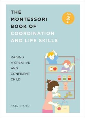 The Montessori Book of Coordination and Life Skills : Raising a Creative and Confident Child