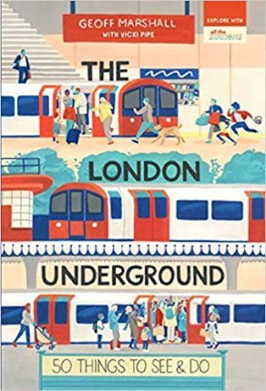 The London Underground: 50 Things to See and Do