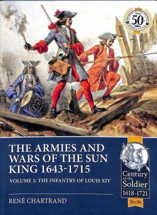 The Armies and Wars of the Sun King 1643-1715. Volume 2 : The Infantry of Louis XIV
