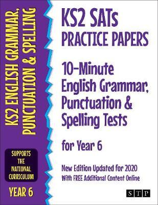 KS2 SATs Practice Papers 10-Minute English Grammar, Punctuation and Spelling Tests for Year 6  New Edition Updated for 2020 with Free Additional Content Online