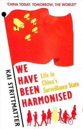 We have been harmonised : Life in China's Surveillance State