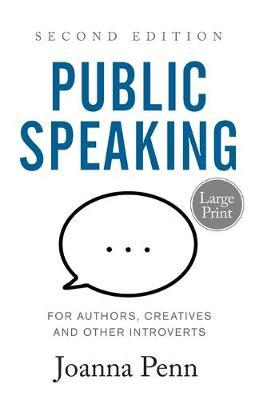 Public Speaking for Authors, Creatives and Other Introverts Large Print : Second Edition