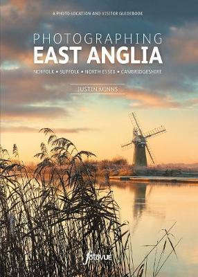 Photographing East Anglia : A Photo-Location and Visitor Guidebook