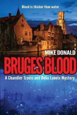 Bruges Blood  A Chandler Travis and Duke Lanoix mystery.