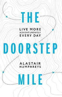The Doorstep Mile : Live More Adventurously Every Day