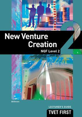 New Venture Creation: NQF Level 2: Lecturer's Guide
