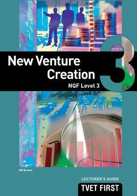 New Venture Creation: NQF Level 3: Lecturer's Guide