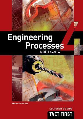 Engineering Processes: NQF Level 4: Lecturer's Guide