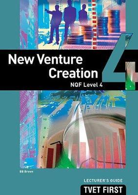 New Venture Creation: NQF Level 4: Lecturer's Guide