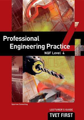 Professional Engineering Practice: NQF Level 4: Lecturer's Guide