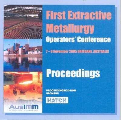 First Extractive Metallurgy Operators' Conference 7-8 November 2005
