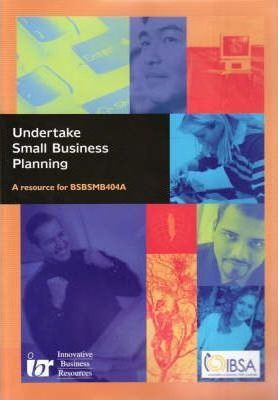 Undertake Small Business Planning : A Resource for BSBSMB404A