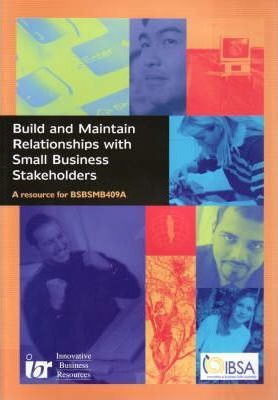 Build and Maintain Relationships with Small Business Stakeholders : A Resource for Units BSBSMB409A