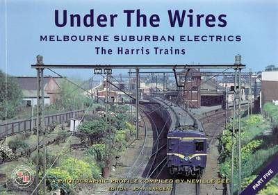 Under the Wires Melbourne Suburban Electrics Part 5 - the Harris Trains