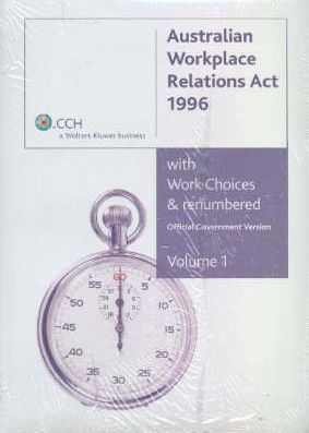 Australian Workplace Relations Act 1996 with Work Choices and Renumbered Volume 1and 2