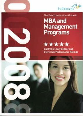 The Good Universities Guide to MBA and Management Programs 2008