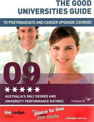 The Good Universities Guide to Postgraduate and Career Upgrade Courses 2009