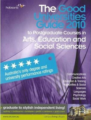 The Good Universities Guide 2010 to Postgraduate Courses in Arts, Education and Social Sciences.