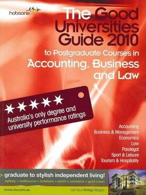 The Good Universities Guide 2010 to Postgraduate Courses in Accounting, Business and Law
