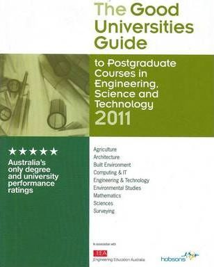 The Good Universities Guide 2011 to Postgraduate and Career Upgrade Courses in Engineering, Science and Technology