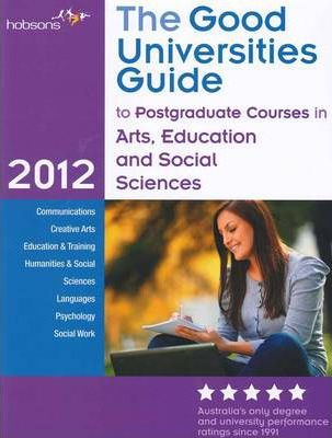 The Good Universities Guide to Postgraduate Courses in Arts, Education and Social Science 2012 (The Good Universities Guide to Postgraduate Courses