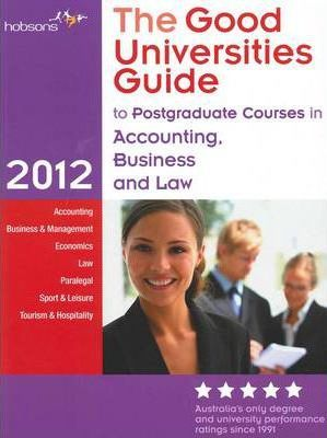 The Good Universities Guide to Postgraduate Courses in Accounting, Business and Law 2012 (The Good Universities Guide to Postgraduate Courses