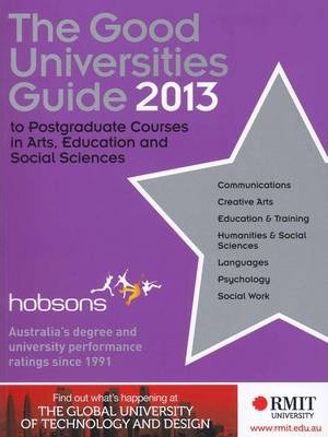 The Good Universities Guide to Postgraduate Courses in Arts, Education and Social Science 2013 (The Good Universities Guide to Postgraduate Courses