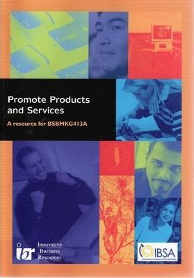 Promote Products and Services : A Resource for BSBMKG413A