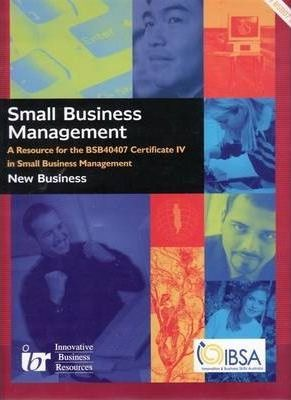 Learner Resource for Certificate IV in Small Business Management - BSB40407 - New Business : A Resource for the BSB40407 - Cert IV in Small Business Management - New Business