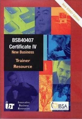 Trainer Resource for Certificate IV in Small Business Management - BSB40407 - New Business