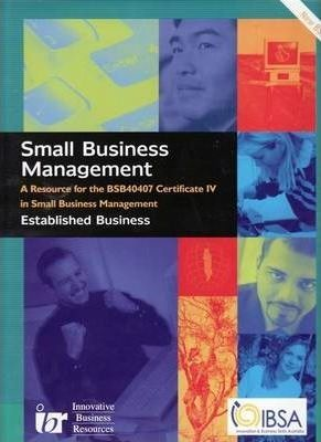 Learner Resource for Certificate IV in Small Business Management - BSB40407 - Established Business : A Resource for the BSB40407 - Cert IV in Small Business Management - Established Business