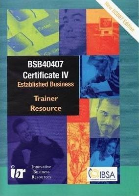 Trainer Resource for Certificate IV in Small Business Management - BSB40407 - Established Business