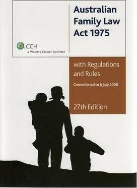 Australian Family Law Act 1975 with Regulations and Rules 27th Edition