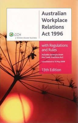 Australian Workplace Relations Act 1996 With Regulations and Rules