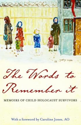 The Words to Remember It: Memoirs of Child Holocaust Survivors