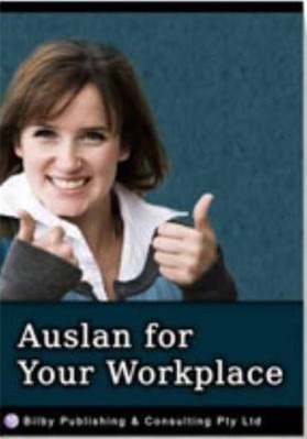 Auslan for Your Workplace - Auslan in the Workplace