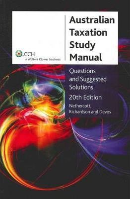 Australian Taxation Study Manual - Questions and Suggested Solutions - 20th Edition