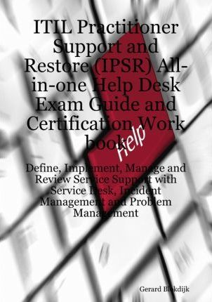 Itil Practitioner Support and Restore (Ipsr) All-In-One Help Desk ...