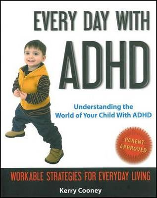 Every Day with ADHD : Understanding the World of Your Child with ADHD